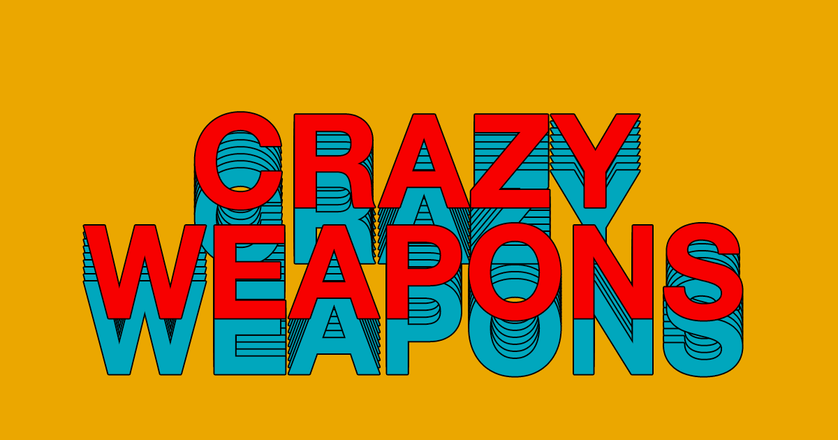 Crazy Weapons
