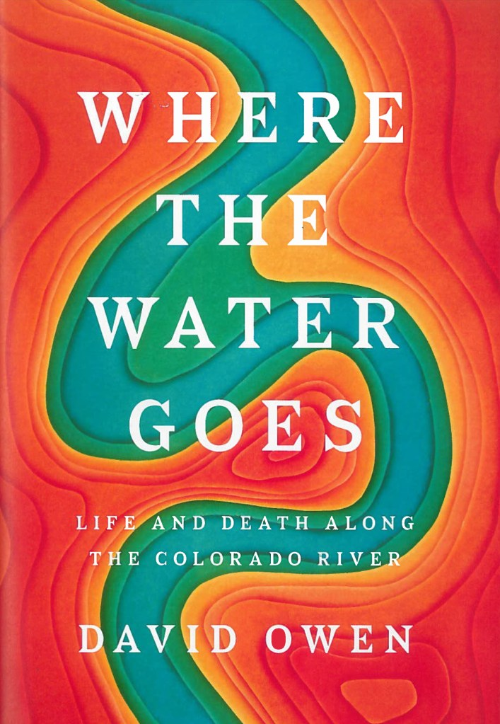 Where the Water Goes is a new book from David Owen that takes a deep dive into the Colorado River and the rules around it and the people who depend on it.