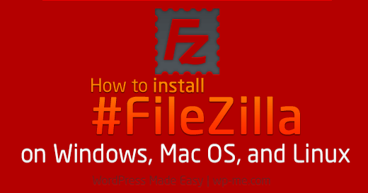 How To install FileZilla on Windows, Mac OS, and Linux?