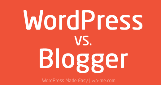 WordPress vs Blogger: Pros and Cons of Blogger and WordPress