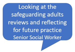 Looking at the safeguarding adults reviews and reflecting for future practice Senior Social Worker