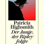 Patricia Highsmith: Der Junge der Ripley folgte
