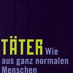 Welzer, Harald: Täter. Wie aus ganz normalen Menschen Massenmörder werden (2005)