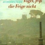 Uwe Timm: Vogel, friß die Feige nicht: Römische Aufzeichnungen (1989)