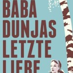 Alina Bronsky: Baba Dunjas letzte Liebe (2015)
