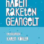 Karen Köhler: Wir haben Raketen geangelt (2014)
