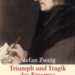 Stefan Zweig: Triumph und Tragik des Erasmus von Rotterdam (1934 / 2009)