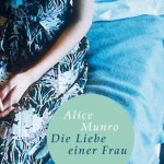 Alice Munro: Die Liebe einer Frau (2003)