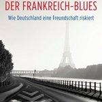 Georg Blume: Der Frankreich-Blues: Wie Deutschland eine Freundschaft riskiert (2017)