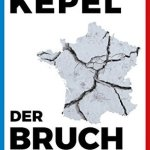 Gilles Kepel: Der Bruch.: Frankreichs gespaltene Gesellschaft (2017)