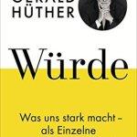 Gerald Hüther: Würde: Was uns stark macht – als Einzelne und als Gesellschaft (2018)