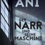 Friedrich Ani:  Der Narr und seine Maschine