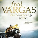 Fred Vargas: Das barmherzige Fallbeil (2015)