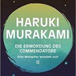 Haruki Murakami: Die Ermordung des Commendatore 2: Eine Metapher wandelt sich (2018)