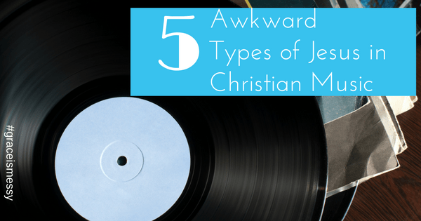 5 awkward types of Jesus in Christian music