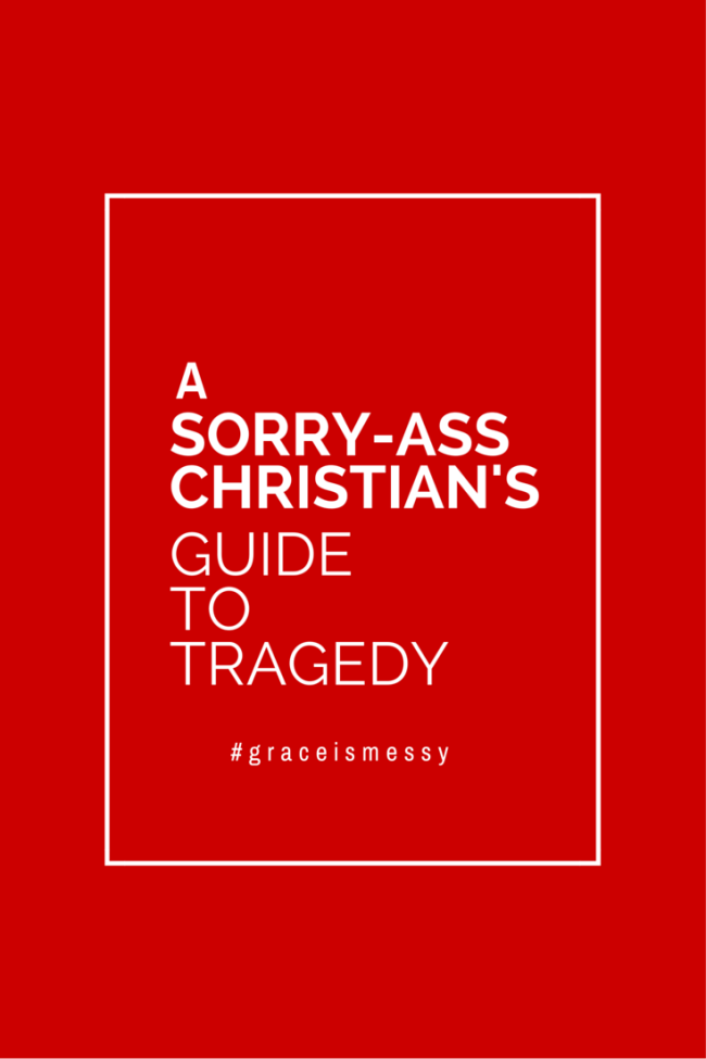 A Sorry-Ass Christian's Guide to Tragedy