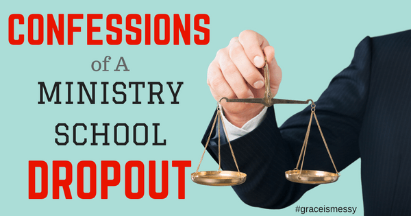 Confessions of a Ministry School Dropout