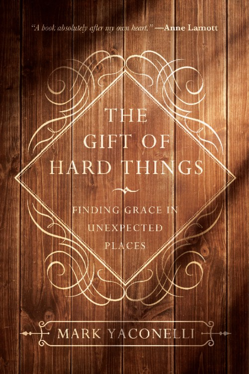 The Gift of Hard Things, by Mark Yaconelli