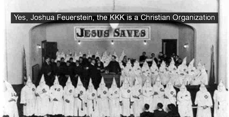 Yes, Joshua Feuerstein, the KKK is a Christian Organization
