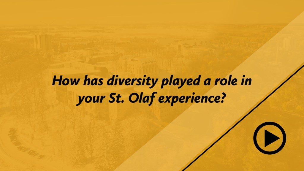 How has diversity played a role in your St. Olaf experience?