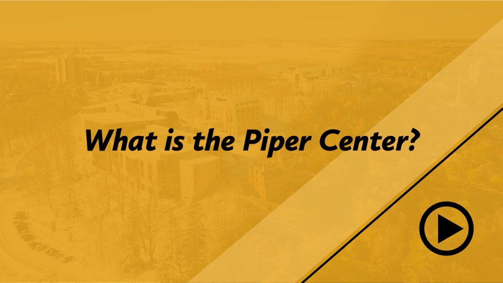 What is the Piper Center?