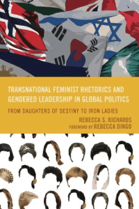Book title: Transnational Feminist Rhetorics and Gendered Leadership in Global Politics: From Daughters of Destiny to Iron Ladies