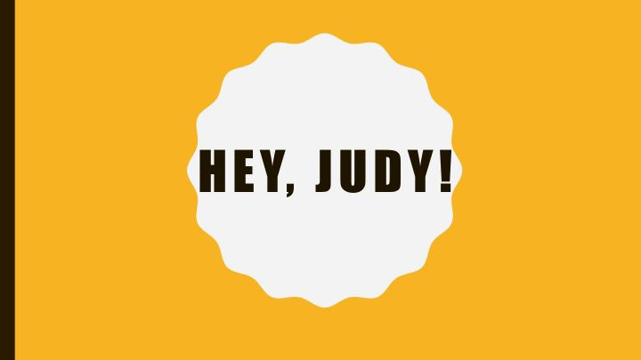 """An image of """"Hey, Judy!"""" on yellow and white background."""