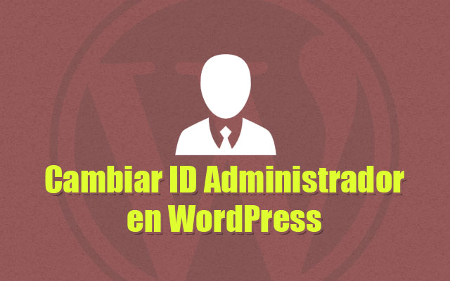 Cambiar Identificador ID de Administrador en WordPress