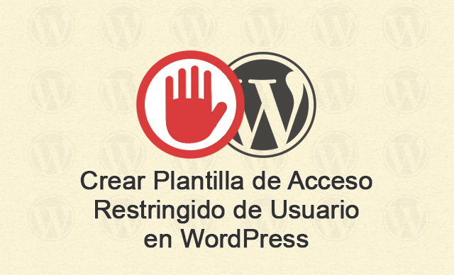 Crear Plantilla de Acceso Restringido de Usuario en WordPress