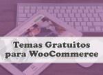 4 Gratuitos Temas de WooCommerce para tu Tienda Virtual
