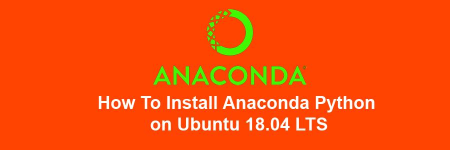 How To Install Anaconda Python V3 7 on Ubuntu 18 04 LTS