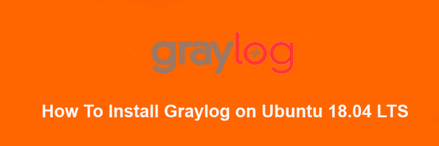 How To Install Graylog on Ubuntu 18 04 LTS - Wpcademy