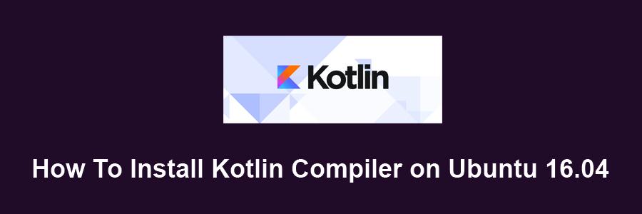 Install Kotlin Compiler on Ubuntu 16