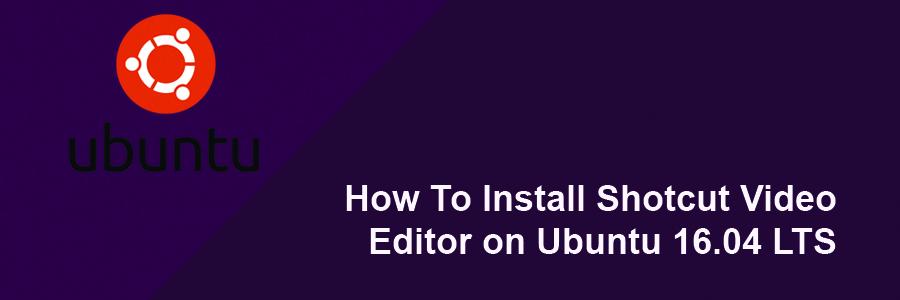 How To Install Shotcut Video Editor on Ubuntu 16 04 LTS