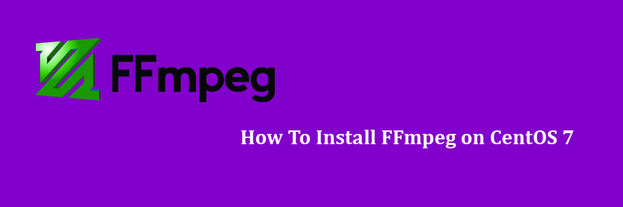 How To Install FFmpeg on CentOS 7 Step by Step - WPcademy