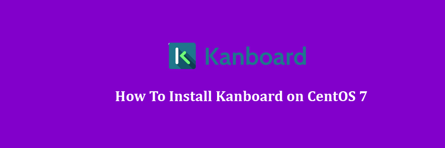 How To Install Kanboard on CentOS 7 - WPcademy