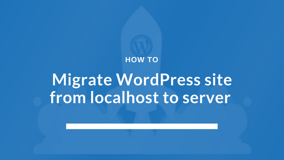 How to migrate wordpress site from localhost to server