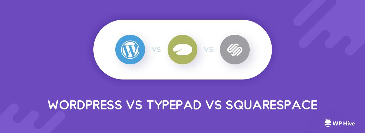 WordPress vs Typepad vs Squarespace [Alternatives to WordPress 2020]