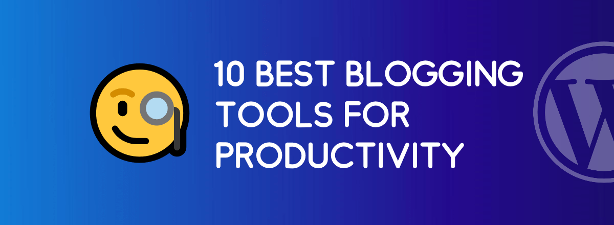 10+ Best Blogging Tools for WordPress You Should Use In 2019