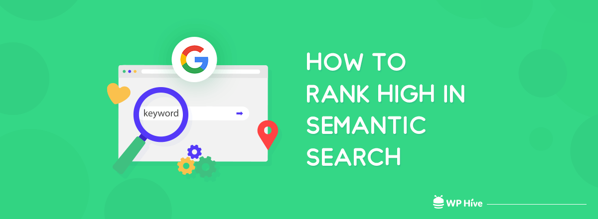 What Is Semantic Search and How Can You Take Advantage of It to Rank Higher