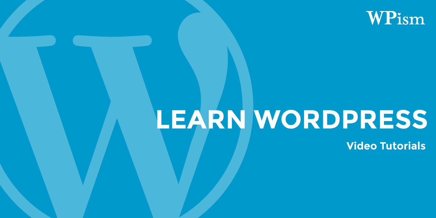 Learn WordPress Video Tutorials WPism Course