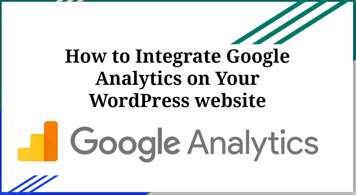 How to Integrate Google Analytics on Your WordPress website
