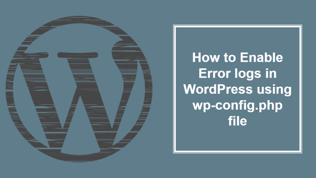 How to Enable Error log in WordPress using wp-config.php file