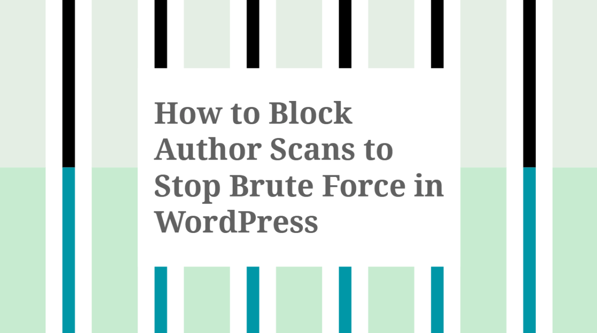 How to Block Author Scans to Stop Brute Force in WordPress