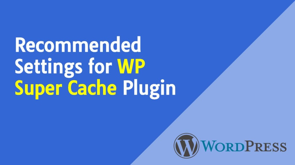 Recommended Settings for WP Super Cache Plugin