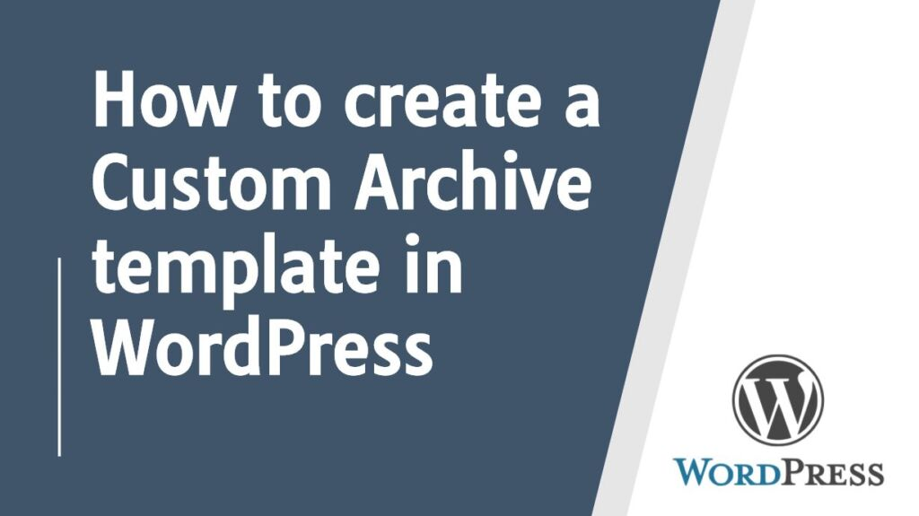 How to create a Custom Archive template in WordPress