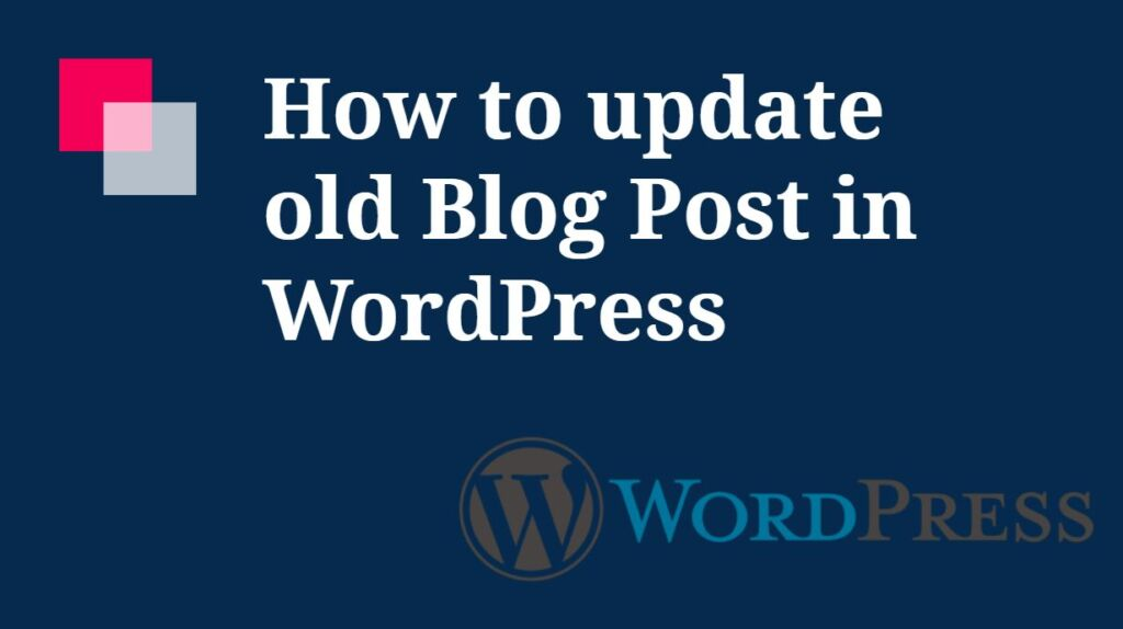 How to update old Blog Post in WordPress