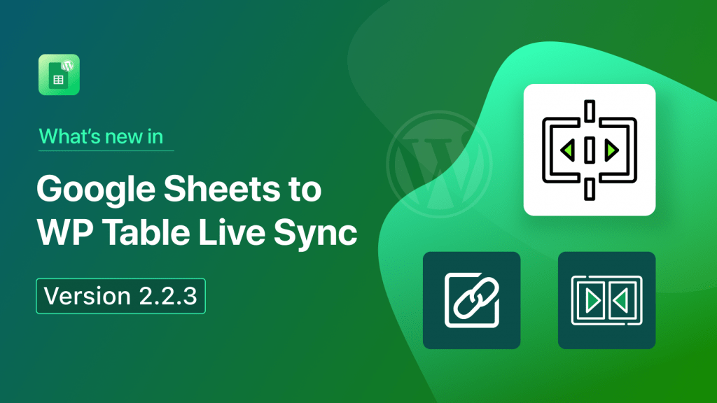 What's New in Google Sheets To WP Table Live Sync Version 2.2.3? Updates on WordPress Table Plugin