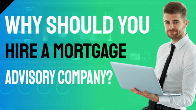 Why Should you hire a Mortgage Advisory Company thumbnail image illustrates the topic.