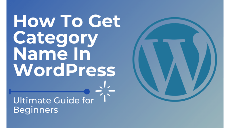 How To Get Category Name In WordPress